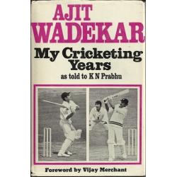My cricketing years / [by] Ajit Wadekar, as told to K. N. Prabhu
