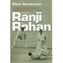 From Ranji to RohanCricket and Indian Identity in Colonial Guyana 1890s - 1960s