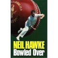 Bowled Over: Neil Hawke SIGNED & INSCRIBED #1