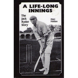 A Life-Long Innings - The Jack Ryder Story by Marc Fiddian