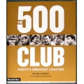 The 500 Club: Footy's Best Coaches by Kevin Sheedy SIGNED BY SHEEDY