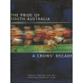 The Pride of South Australia: A Crow's Decade SIGNED