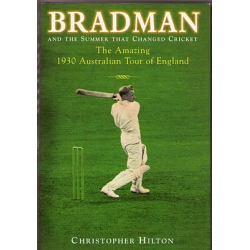 Bradman and the Summer That Changed Cricket: The 1930 Australian Tour of England by Christopher Hilton