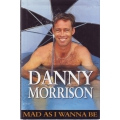 Mad As I Wanna Be: Danny Morrison SIGNED