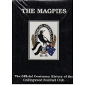 The Magpies: The Official Centenary History of the Collingwood Football Club 1892-1992