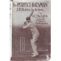 The Perfect Batsman: J.B. Hobbs In Action by A.C. MacLaren
