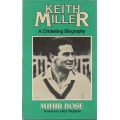 Keith Miller - A Cricketing Biography by Mihir Bose SIGNED BY KEITH MILLER