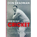 How To Play Cricket by Don Bradman (2011 ed.)