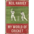 My World Of Cricket by Neil Harvey