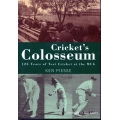 Cricket's Colosseum - 125 Years of Test Cricket at the MCG