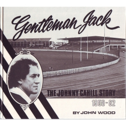 Gentleman Jack: The Johnny Cahill Story 1958 - 82