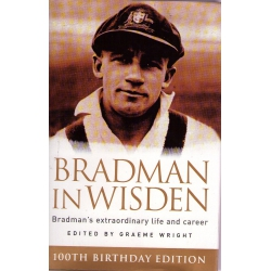 Bradman in Wisden - 100th Birthday Edition