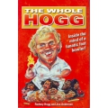 The Whole Hogg: Inside the Mind of a Lunatic Fast Bowler! by Rodney Hogg SIGNED
